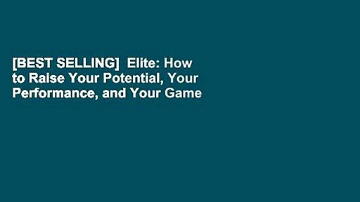 [BEST SELLING]  Elite: How to Raise Your Potential, Your Performance, and Your Game