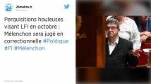Perquisitions houleuses visant LFI : Jean-Luc Mélenchon sera bien jugé en correctionnelle