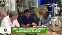 Ergin Ataman kulaklık takarken hangi müzikleri dinliyor?