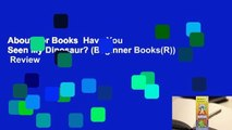 About For Books  Have You Seen My Dinosaur? (Beginner Books(R))  Review