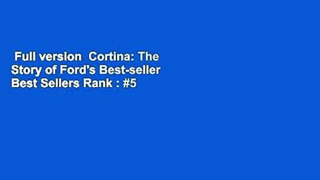 Full version  Cortina: The Story of Ford's Best-seller  Best Sellers Rank : #5