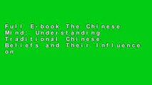 Full E-book The Chinese Mind: Understanding Traditional Chinese Beliefs and Their Influence on