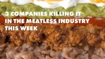 3 companies killing it in the meatless industry this week