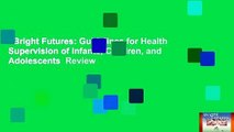 Bright Futures: Guidelines for Health Supervision of Infants, Children, and Adolescents  Review