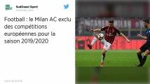 Italie : Le Milan AC exclu de toutes les compétitions européennes pour la saison 2019/2020
