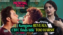 Kangana REVEALS, CBFC finds title  'Mental Hai Kya' 'TOO HARSH', wants mild change