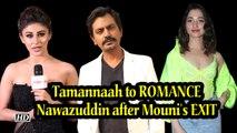Tamannaah to ROMANCE Nawazuddin after Mouni's EXIT   BOLE CHUDIYA