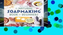 The Natural Soap Making Book for Beginners: Do-It-Yourself Soaps Using All-Natural Herbs, Spices,