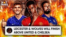 """Manchester United & Chelsea Will DROP OUT Of The Top 6 Next Season"" 