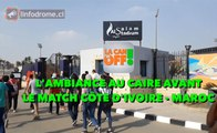LA CAN EN OFF : L'ambiance au Caire avant le match Côte d'Ivoire - Maroc