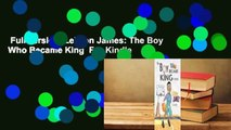 Full version  LeBron James: The Boy Who Became King  For Kindle