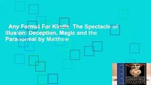 Any Format For Kindle  The Spectacle of Illusion: Deception, Magic and the Paranormal by Matthew