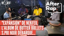 "AFTER RAP : ""Expansion"" de Nekfeu, S.Pri Noir débarque dans l'émission, PNL, Butter Bullets..."