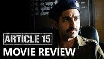 Movie Review Of Article 15 | Ayushmann Khurrana | Anubhav Sinha