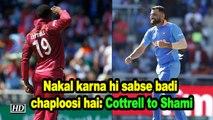 World Cup 2019   Nakal karna hi sabse badi chaploosi hai: Cottrell to Shami