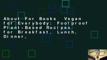 About For Books  Vegan for Everybody: Foolproof Plant-Based Recipes for Breakfast, Lunch, Dinner,
