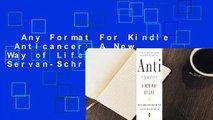 Any Format For Kindle  Anticancer: A New Way of Life by David Servan-Schreiber