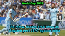 Bairstow, Stokes steal show as England post 337/7 against India