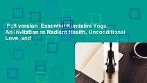 Full version  Essential Kundalini Yoga: An Invitation to Radiant Health, Unconditional Love, and