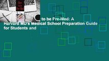 [GIFT IDEAS] How to be Pre-Med: A Harvard MD's Medical School Preparation Guide for Students and