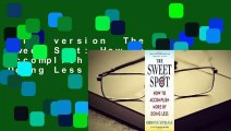 Full version  The Sweet Spot: How to Accomplish More by Doing Less  Review