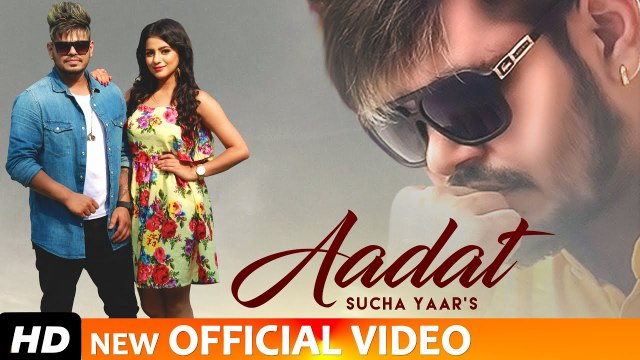 Aadat - Sucha Yaar | Latest Punjabi Songs 2019 | Full Punjabi Song Video | New Punjabi Song 2019