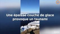 Une épaisse couche de glace provoque un tsunami