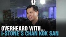 OVERHEARD WITH…i-Stone's Chan Kok San