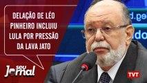 Delação de Léo Pinheiro incluiu Lula por pressão da Lava Jato