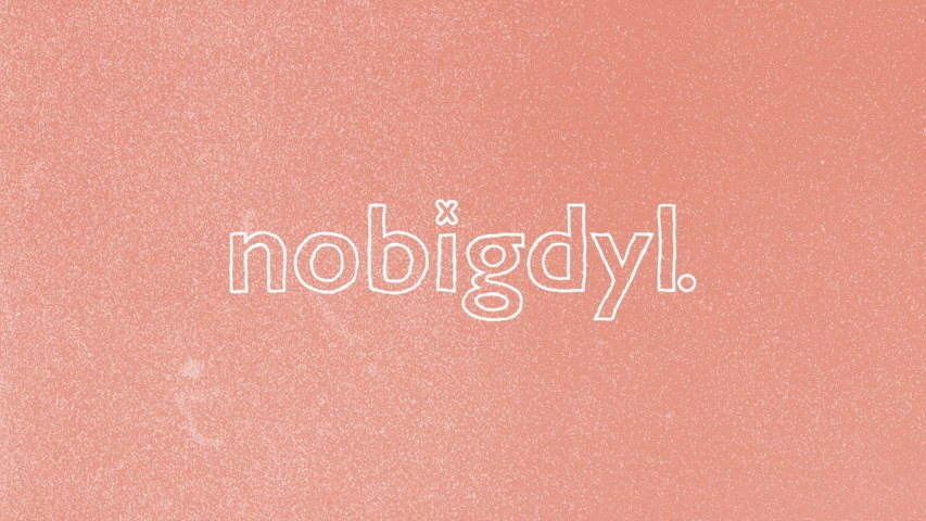 nobigdyl. - close