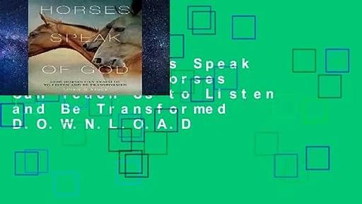 R.E.A.D Horses Speak of God: How Horses Can Teach Us to Listen and Be Transformed D.O.W.N.L.O.A.D