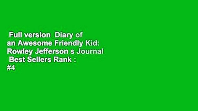 Full version  Diary of an Awesome Friendly Kid: Rowley Jefferson s Journal  Best Sellers Rank : #4