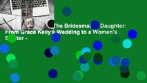 About For Books  The Bridesmaid's Daughter: From Grace Kelly's Wedding to a Women's Shelter -