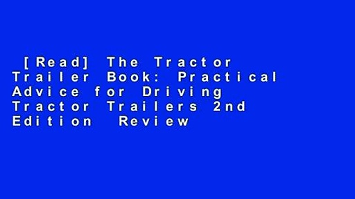[Read] The Tractor Trailer Book: Practical Advice for Driving Tractor Trailers 2nd Edition  Review