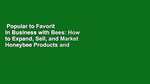 Popular to Favorit  In Business with Bees: How to Expand, Sell, and Market Honeybee Products and