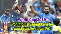 World Cup 2019 | Rohit joins Sangakkara for most tons in single WC edition