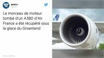 Le morceau de moteur tombé d'un A380 d'Air France a été récupéré sous la glace du Groenland
