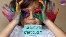 La culture, c'est quoi ?