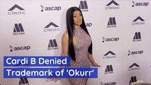 Cardi B Denied 'Okurr'