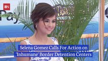 Selena Gomez Raises Awareness About Border Detention Centers
