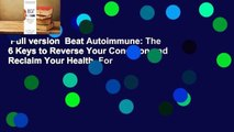 Full version  Beat Autoimmune: The 6 Keys to Reverse Your Condition and Reclaim Your Health  For