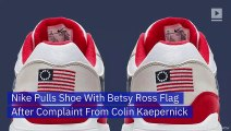 Nike Pulls Shoe With Betsy Ross Flag After Complaint From Colin Kaepernick