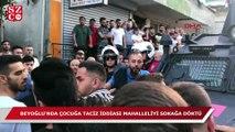 Taciz iddiası bu sefer de Beyoğlu halkını sokağa döktü!