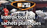 Enquête du jour : Interdiction des sachets plastiques Une mesure foulée au pied