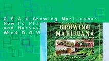 R.E.A.D Growing Marijuana: How to Plant, Cultivate, and Harvest Your Own Weed D.O.W.N.L.O.A.D