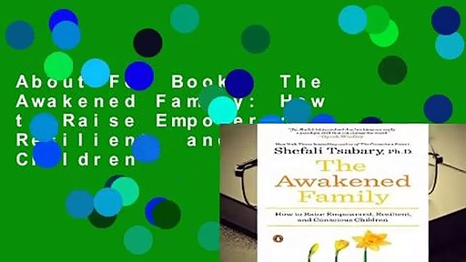About For Books  The Awakened Family: How to Raise Empowered, Resilient, and Conscious Children