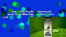 Full version  Black Privilege: Opportunity Comes to Those Who Create It  Best Sellers Rank : #5