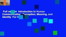 Full version  Introduction to Human Communication: Perception, Meaning, and Identity  For Kindle