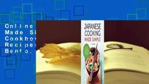Online Japanese Cooking Made Simple: A Japanese Cookbook with Authentic Recipes for Ramen, Bento,