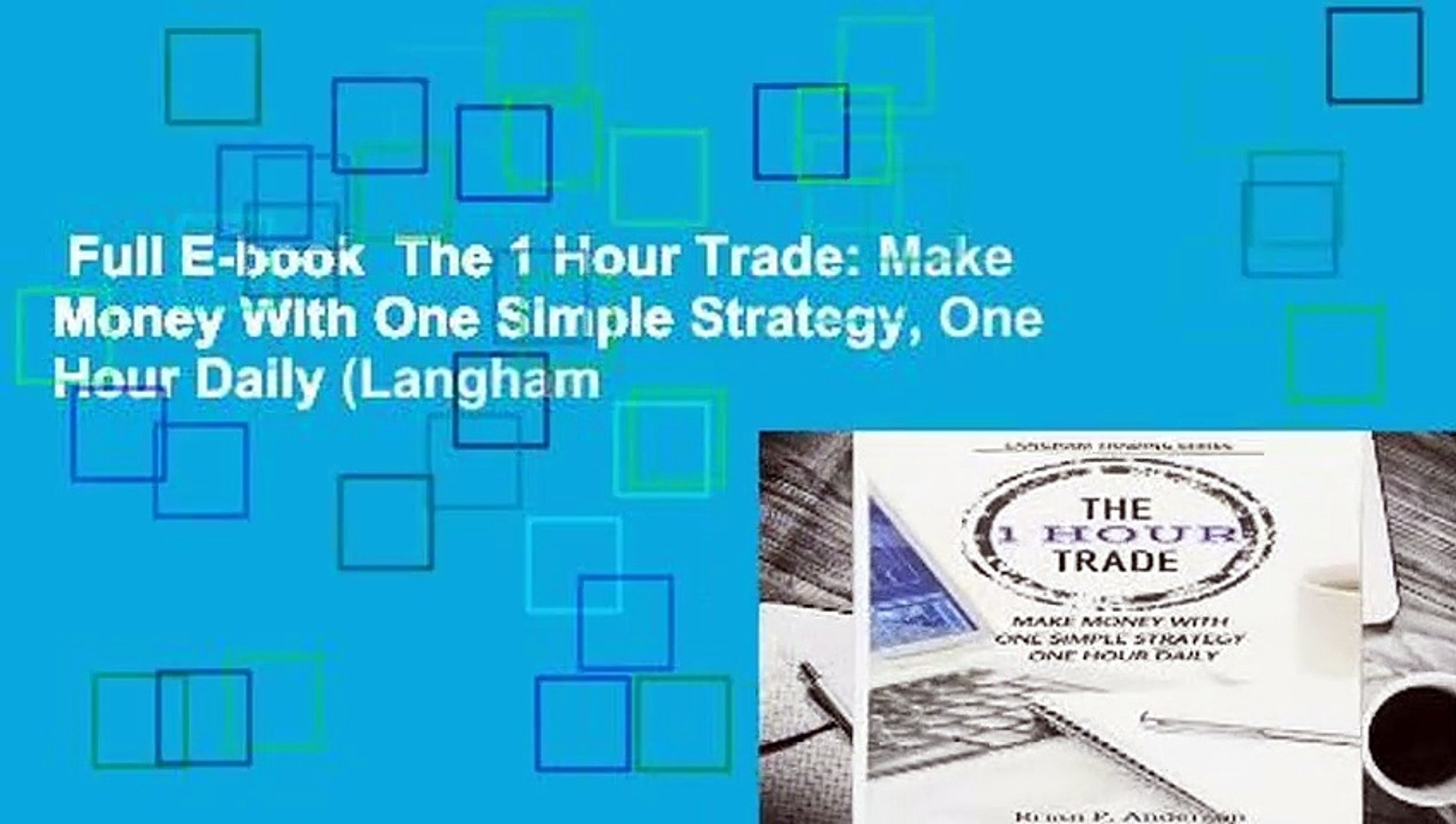 Full E-book The 1 Hour Trade: Make Money With One Simple Strategy, One Hour  Daily (Langham